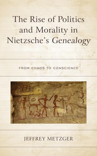 Cover image for the book The Rise of Politics and Morality in Nietzsche's Genealogy: From Chaos to Conscience