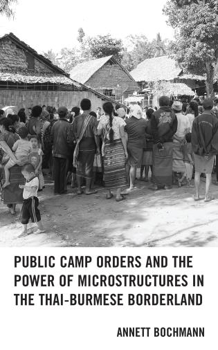 Cover image for the book Public Camp Orders and the Power of Microstructures in the Thai-Burmese Borderland