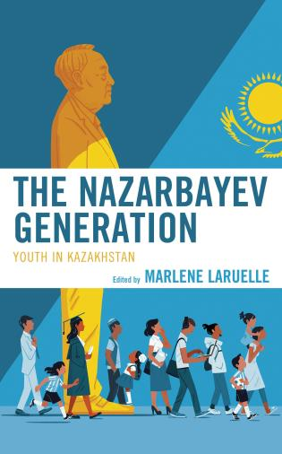 Cover image for the book The Nazarbayev Generation: Youth in Kazakhstan