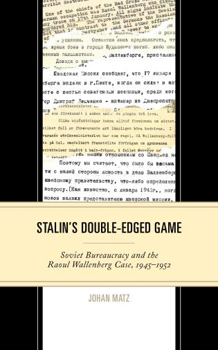 Cover image for the book Stalin's Double-Edged Game: Soviet Bureaucracy and the Raoul Wallenberg Case, 1945–1952