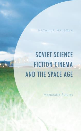 Cover image for the book Soviet Science Fiction Cinema and the Space Age: Memorable Futures