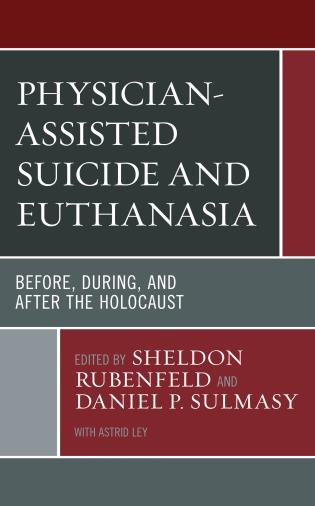 Cover image for the book Physician-Assisted Suicide and Euthanasia: Before, During, and After the Holocaust