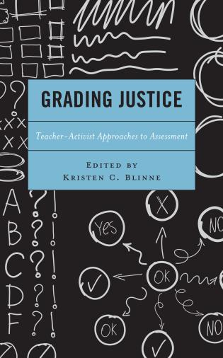 Cover image for the book Grading Justice: Teacher-Activist Approaches to Assessment