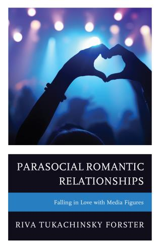Cover image for the book Parasocial Romantic Relationships: Falling in Love with Media Figures