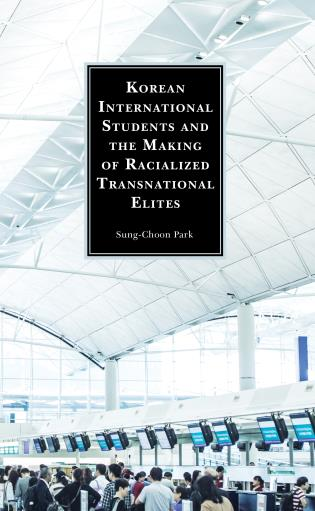 Cover image for the book Korean International Students and the Making of Racialized Transnational Elites