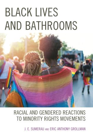 Cover image for the book Black Lives and Bathrooms: Racial and Gendered Reactions to Minority Rights Movements