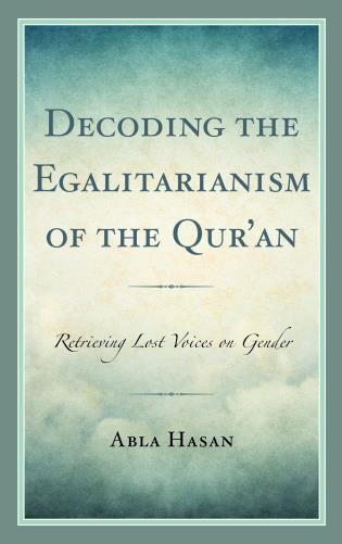 Cover image for the book Decoding the Egalitarianism of the Qur'an: Retrieving Lost Voices on Gender