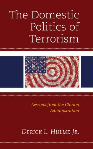 Cover image for the book The Domestic Politics of Terrorism: Lessons from the Clinton Administration