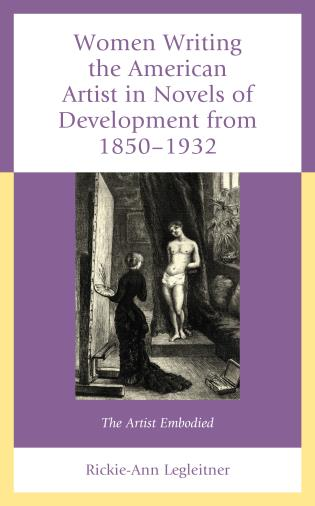 Cover image for the book Women Writing the American Artist in Novels of Development from 1850-1932: The Artist Embodied