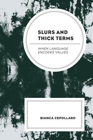 Cover image for the book Slurs and Thick Terms: When Language Encodes Values