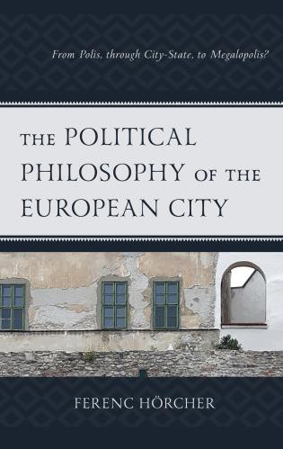 Cover image for the book The Political Philosophy of the European City: From Polis, through City-State, to Megalopolis?