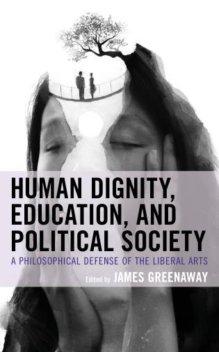 Cover image for the book Human Dignity, Education, and Political Society: A Philosophical Defense of the Liberal Arts