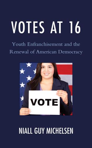 Cover image for the book Votes at 16: Youth Enfranchisement and the Renewal of American Democracy