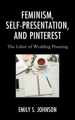 Cover image for the book Feminism, Self-Presentation, and Pinterest: The Labor of Wedding Planning