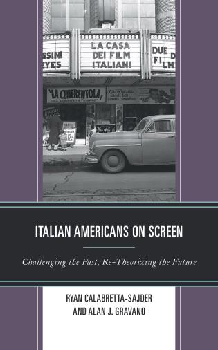Cover image for the book Italian Americans on Screen: Challenging the Past, Re-Theorizing the Future