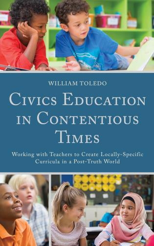 Cover image for the book Civics Education in Contentious Times: Working with Teachers to Create Locally-Specific Curricula in a Post-Truth World