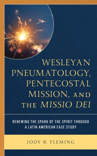 Cover image for the book Wesleyan Pneumatology, Pentecostal Mission, and the Missio Dei: Renewing the Spark of the Spirit through a Latin American Case Study