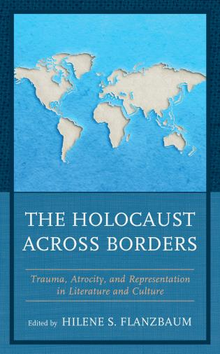 Cover image for the book The Holocaust Across Borders: Trauma, Atrocity, and Representation in Literature and Culture