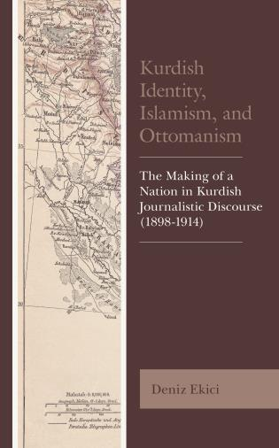 Cover image for the book Kurdish Identity, Islamism, and Ottomanism: The Making of a Nation in Kurdish Journalistic Discourse (1898-1914)