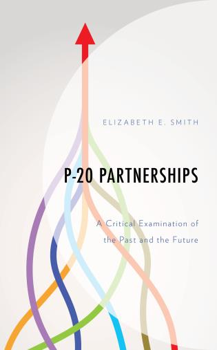 Cover image for the book P-20 Partnerships: A Critical Examination of the Past and the Future