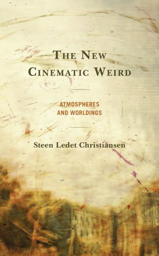 Cover image for the book The New Cinematic Weird: Atmospheres and Worldings