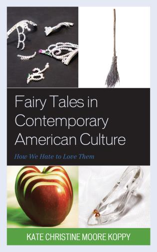 Cover image for the book Fairy Tales in Contemporary American Culture: How We Hate to Love Them