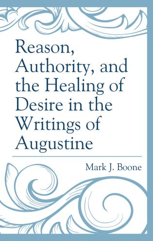 Cover image for the book Reason, Authority, and the Healing of Desire in the Writings of Augustine