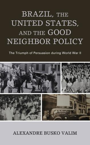 Cover image for the book Brazil, the United States, and the Good Neighbor Policy: The Triumph of Persuasion during World War II