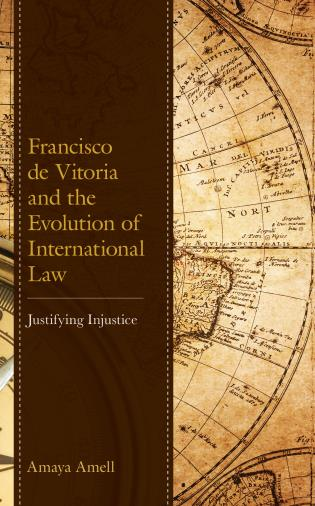 Cover image for the book Francisco de Vitoria and the Evolution of International Law: Justifying Injustice