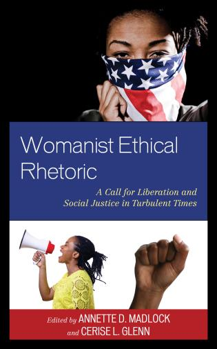 Cover image for the book Womanist Ethical Rhetoric: A Call for Liberation and Social Justice in Turbulent Times