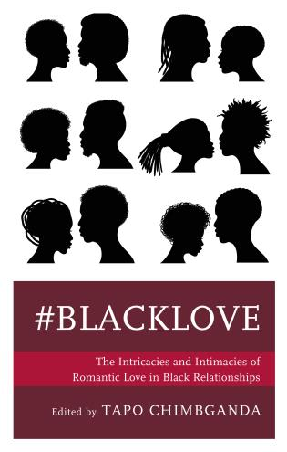 Cover image for the book #blacklove: The Intricacies and Intimacies of Romantic Love in Black Relationships