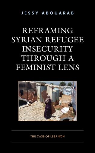 Cover image for the book Reframing Syrian Refugee Insecurity through a Feminist Lens: The Case of Lebanon