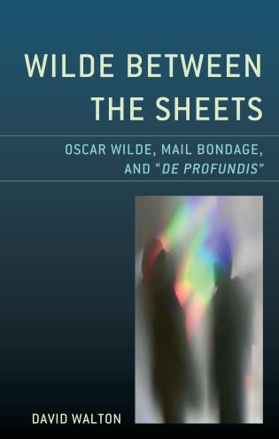 Cover image for the book Wilde Between the Sheets: Oscar Wilde, Mail Bondage and De Profundis