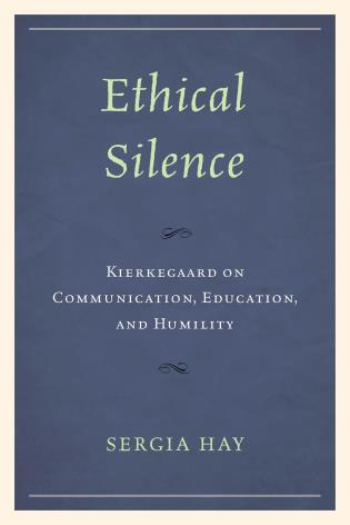 Cover image for the book Ethical Silence: Kierkegaard on Communication, Education, and Humility