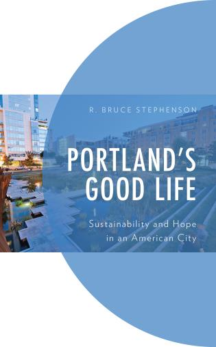 Cover image for the book Portland's Good Life: Sustainability and Hope in an American City