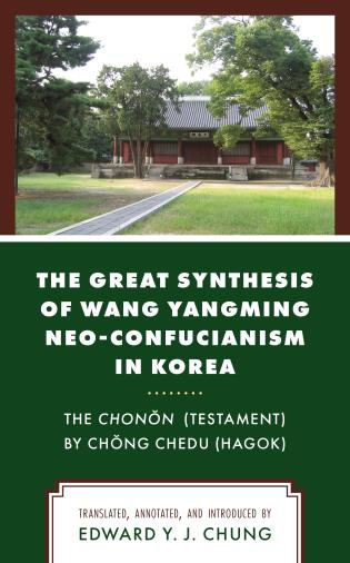 Cover image for the book The Great Synthesis of Wang Yangming Neo-Confucianism in Korea: The Chonon (Testament) by Chong Chedu (Hagok)