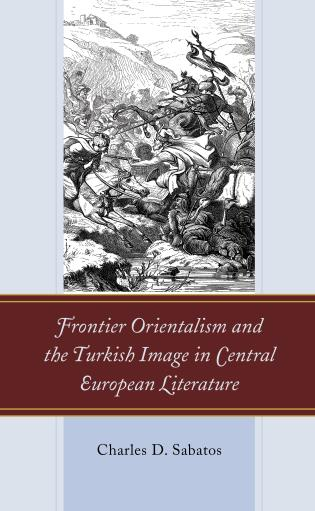 Cover image for the book Frontier Orientalism and the Turkish Image in Central European Literature