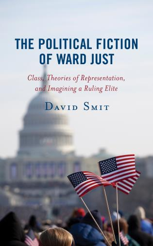 Cover image for the book The Political Fiction of Ward Just: Class, Theories of Representation, and Imagining a Ruling Elite