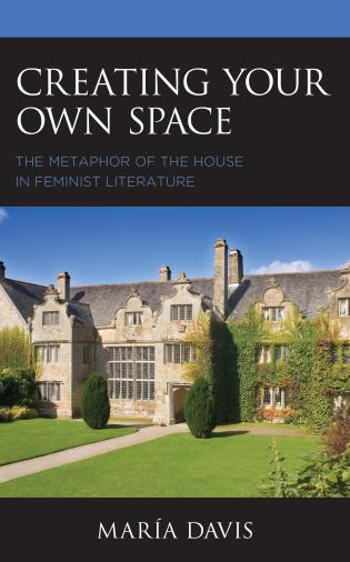 Cover image for the book Creating Your Own Space: The Metaphor of the House in Feminist Literature