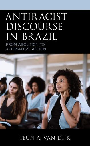 Cover image for the book Antiracist Discourse in Brazil: From Abolition to Affirmative Action