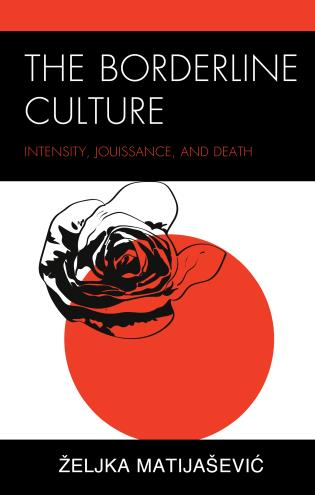 Cover image for the book The Borderline Culture: Intensity, Jouissance, and Death