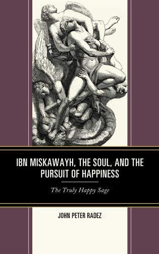 Cover image for the book Ibn Miskawayh, the Soul, and the Pursuit of Happiness: The Truly Happy Sage