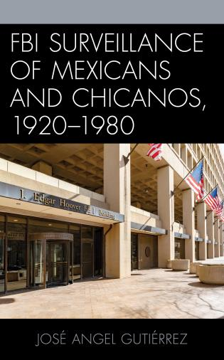 Cover image for the book FBI Surveillance of Mexicans and Chicanos, 1920-1980