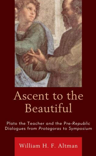 Cover image for the book Ascent to the Beautiful: Plato the Teacher and the Pre-Republic Dialogues from Protagoras to Symposium
