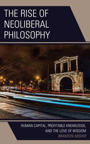 Cover image for the book The Rise of Neoliberal Philosophy: Human Capital, Profitable Knowledge, and the Love of Wisdom