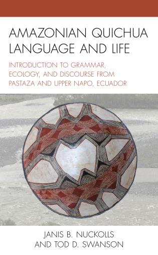 Cover image for the book Amazonian Quichua Language and Life: Introduction to Grammar, Ecology, and Discourse from Pastaza and Upper Napo, Ecuador