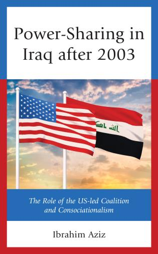 Cover image for the book Power-Sharing in Iraq after 2003: The Role of the US-led Coalition and Consociationalism