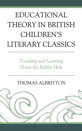 Cover image for the book Educational Theory in British Children's Literary Classics: Teaching and Learning Down the Rabbit Hole