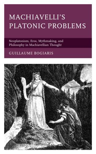 Cover image for the book Machiavelli's Platonic Problems: Neoplatonism, Eros, Mythmaking, and Philosophy in Machiavellian Thought