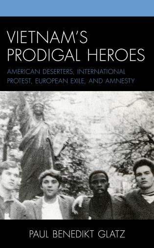 Cover image for the book Vietnam's Prodigal Heroes: American Deserters, International Protest, European Exile, and Amnesty